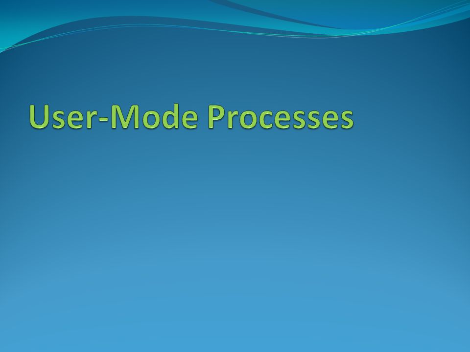 User-Mode Processes