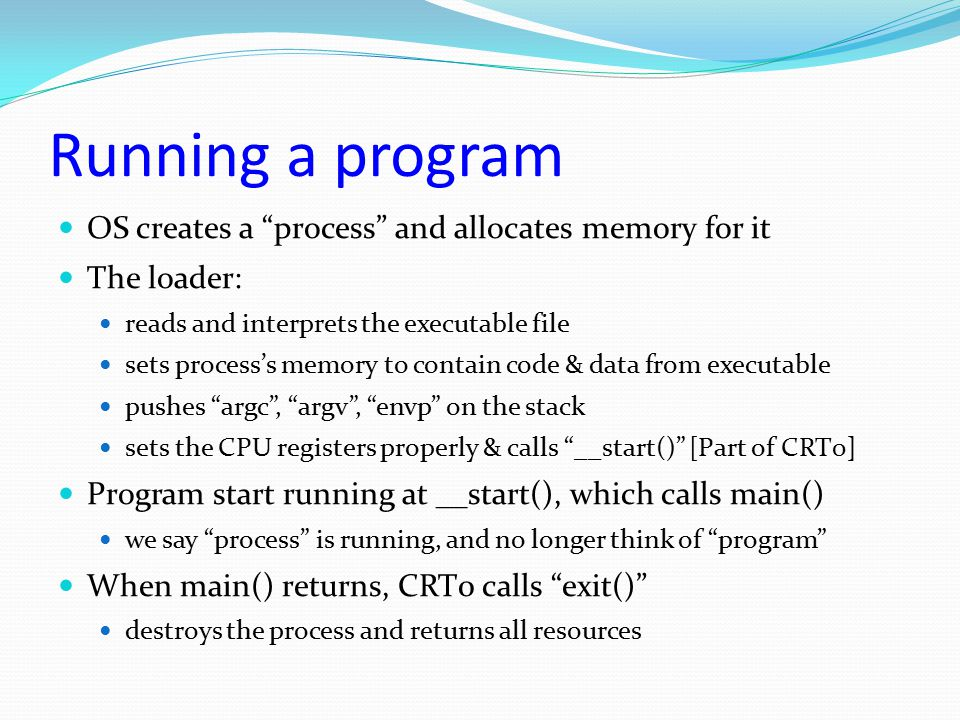 Running a program OS creates a process and allocates memory for it