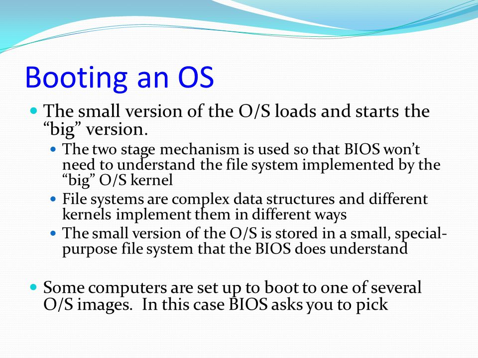Booting an OS The small version of the O/S loads and starts the big version.