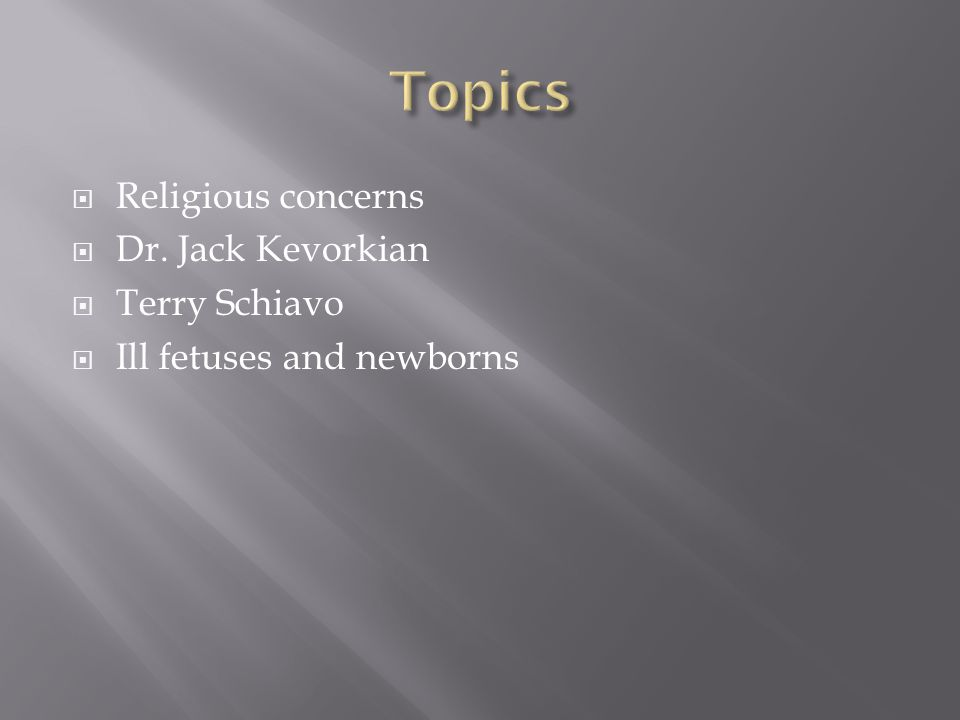 Topics Religious concerns Dr. Jack Kevorkian Terry Schiavo