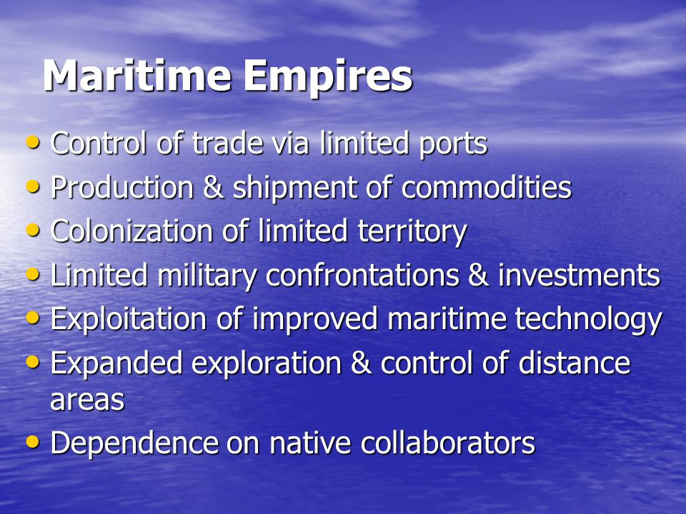 Maritime Empires Control of trade via limited ports