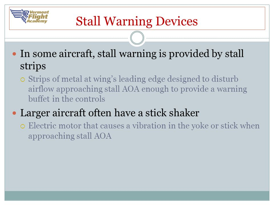 Stall Warning Devices In some aircraft, stall warning is provided by stall strips.