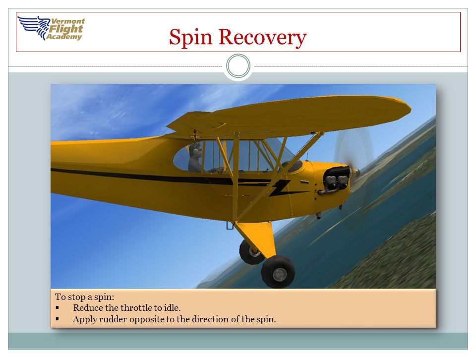 Spin Recovery To stop a spin: Reduce the throttle to idle.