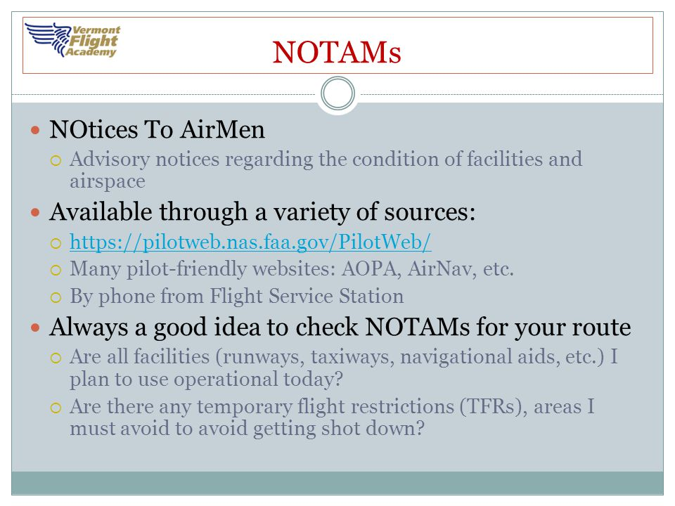 NOTAMs NOtices To AirMen Available through a variety of sources: