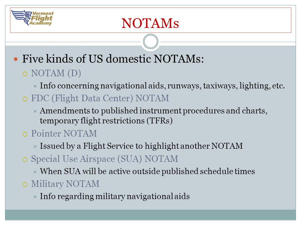 NOTAMs Five kinds of US domestic NOTAMs: NOTAM (D)