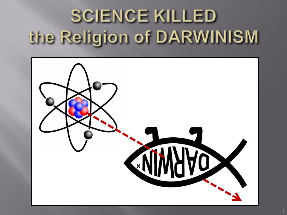 Science killed the Religion of darwinism