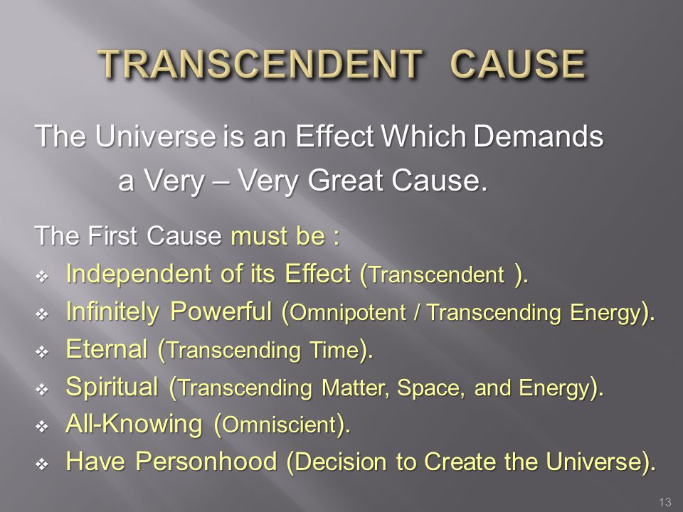 TRANSCENDENT CAUSE The Universe is an Effect Which Demands