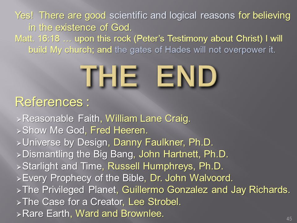 Yes! There are good scientific and logical reasons for believing in the existence of God.