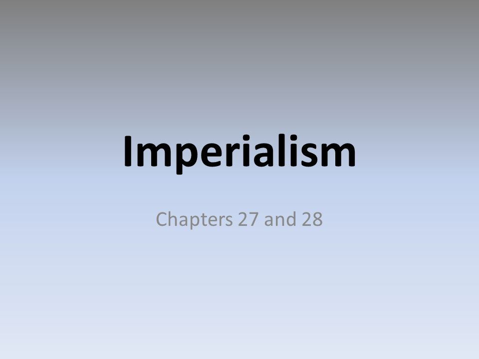 Imperialism Chapters 27 and 28