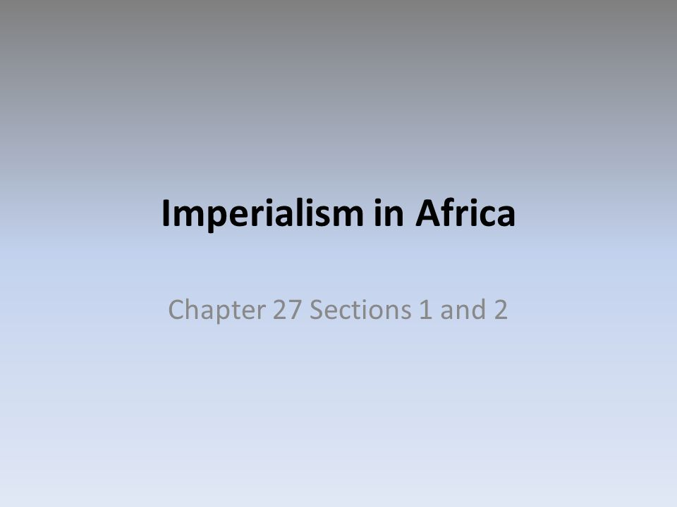 Imperialism in Africa Chapter 27 Sections 1 and 2