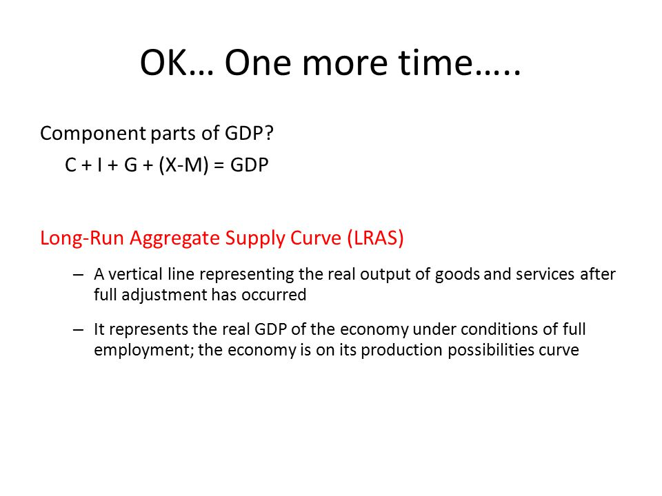 OK… One more time….. Component parts of GDP C + I + G + (X-M) = GDP