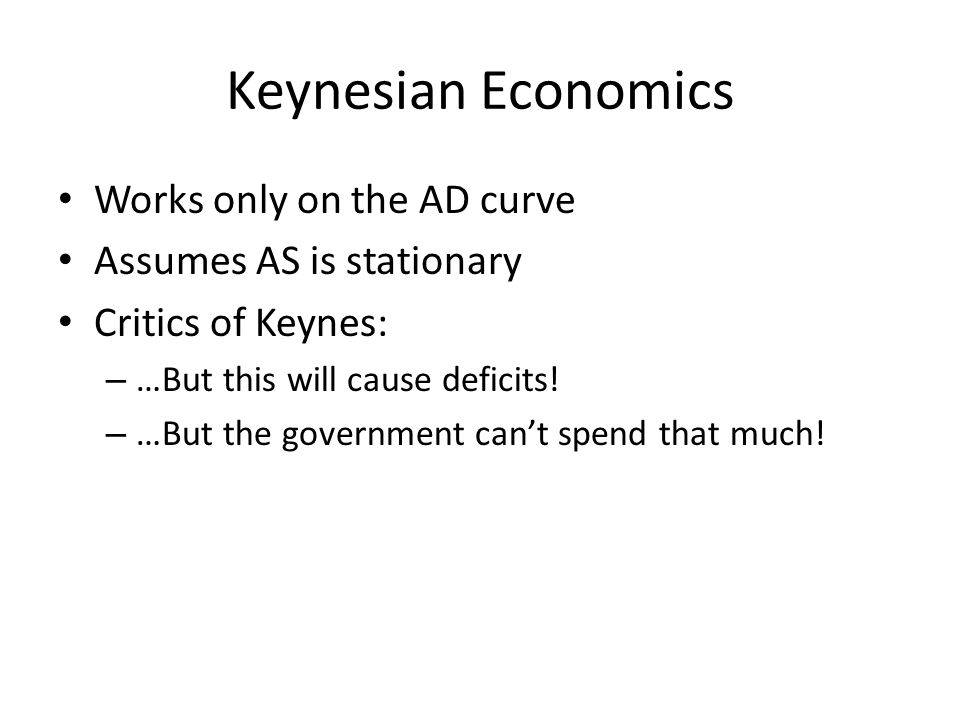 Keynesian Economics Works only on the AD curve