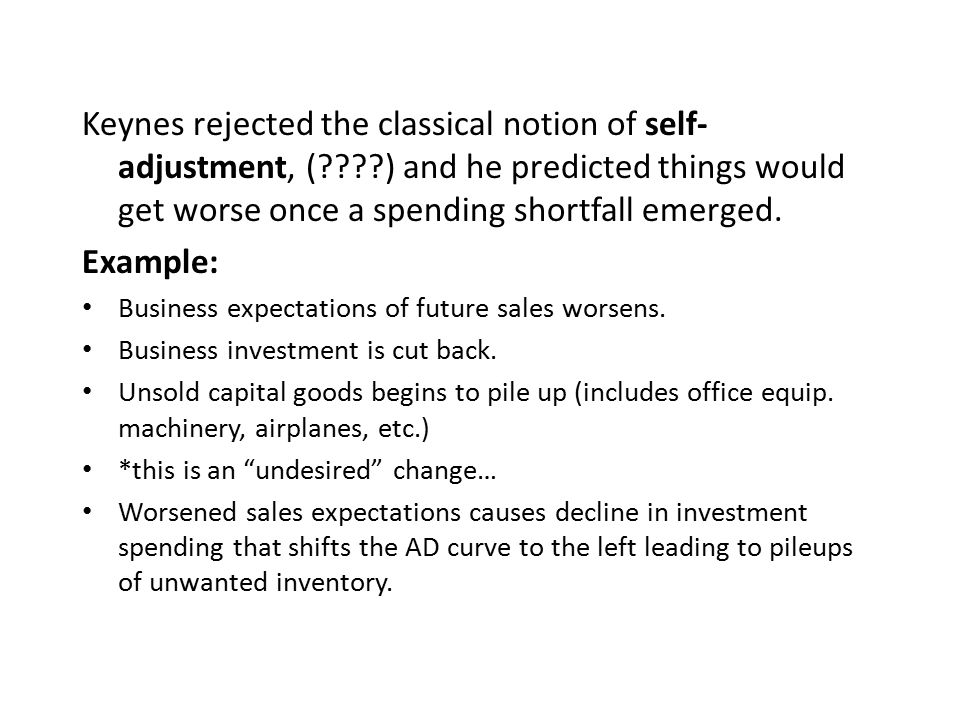 Keynes rejected the classical notion of self-adjustment, (