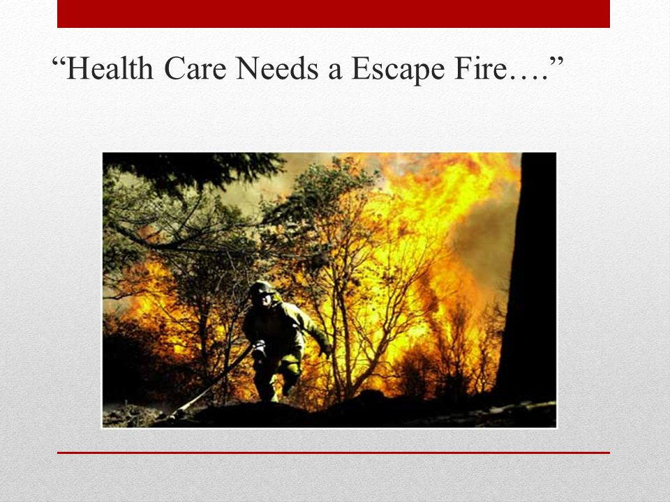 Health Care Needs a Escape Fire….