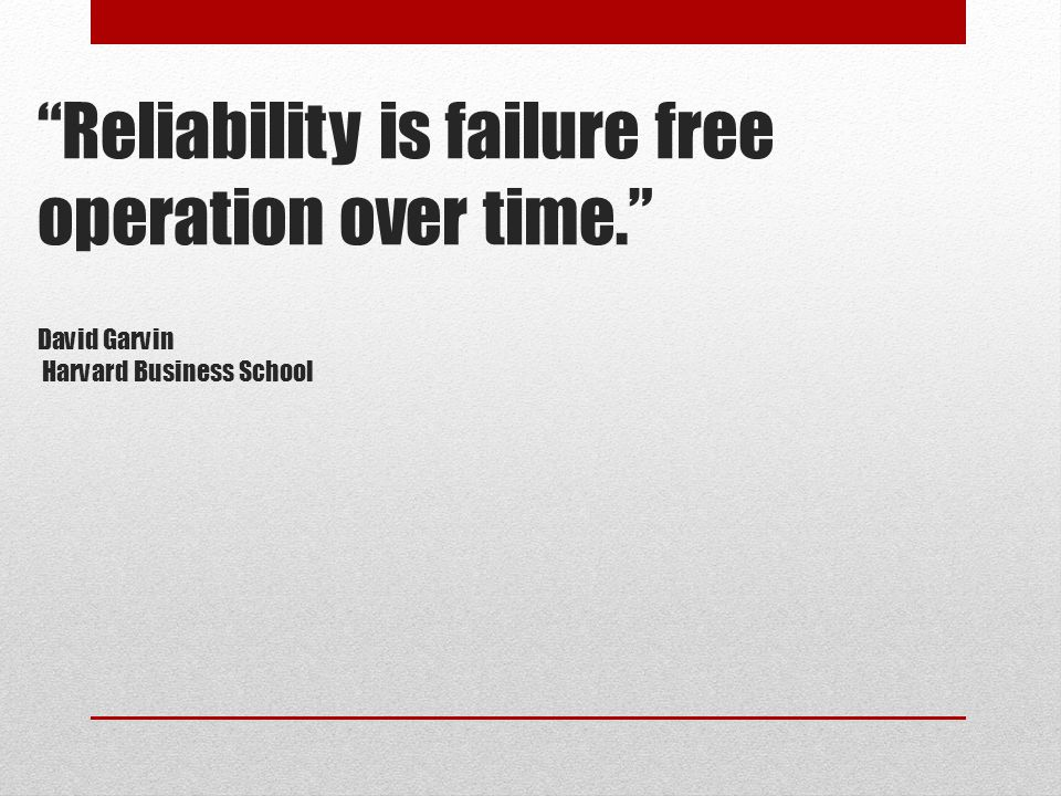 Reliability is failure free operation over time