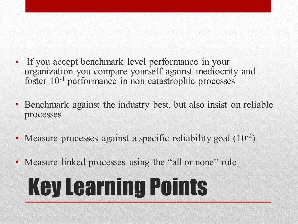 If you accept benchmark level performance in your organization you compare yourself against mediocrity and foster 10-1 performance in non catastrophic processes