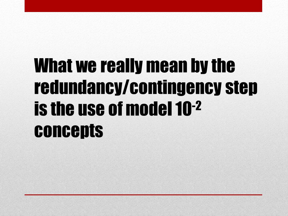What we really mean by the redundancy/contingency step is the use of model 10-2 concepts