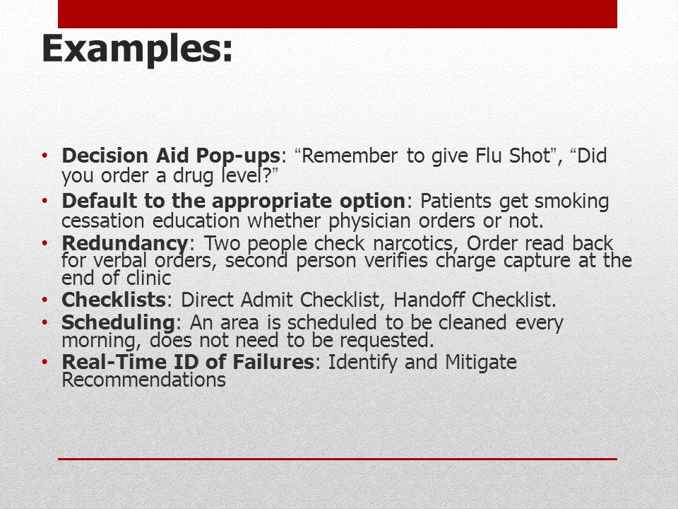 Examples: Decision Aid Pop-ups: Remember to give Flu Shot , Did you order a drug level