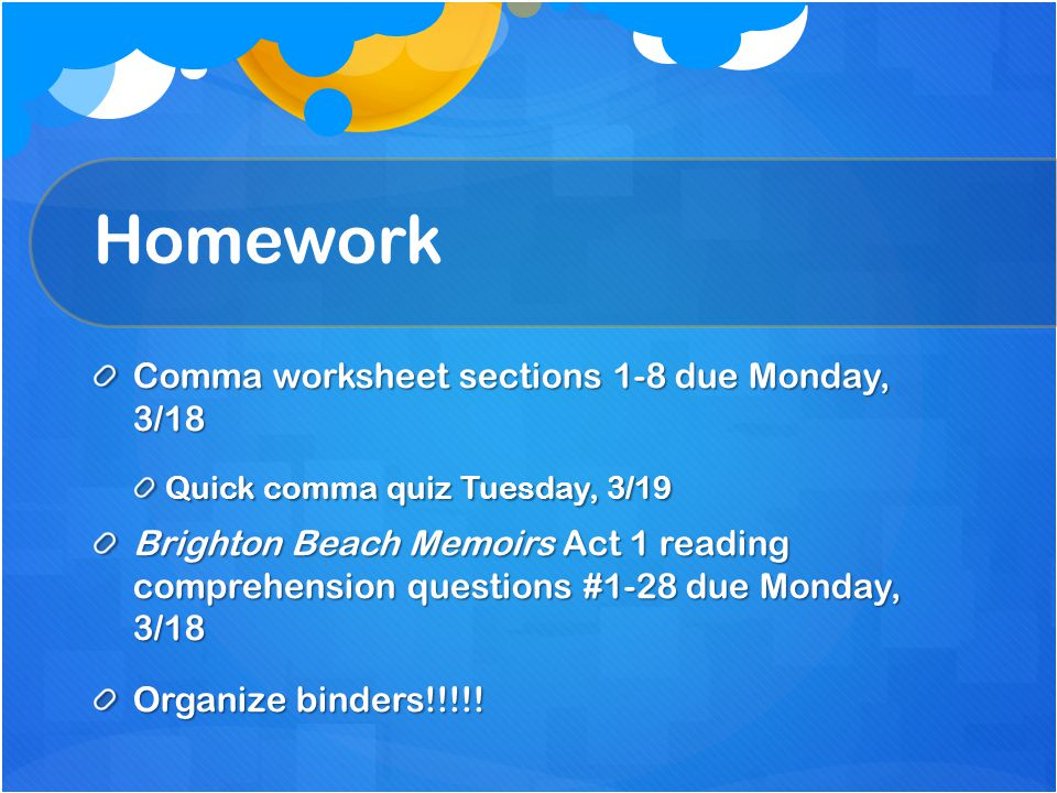 Homework Comma worksheet sections 1-8 due Monday, 3/18