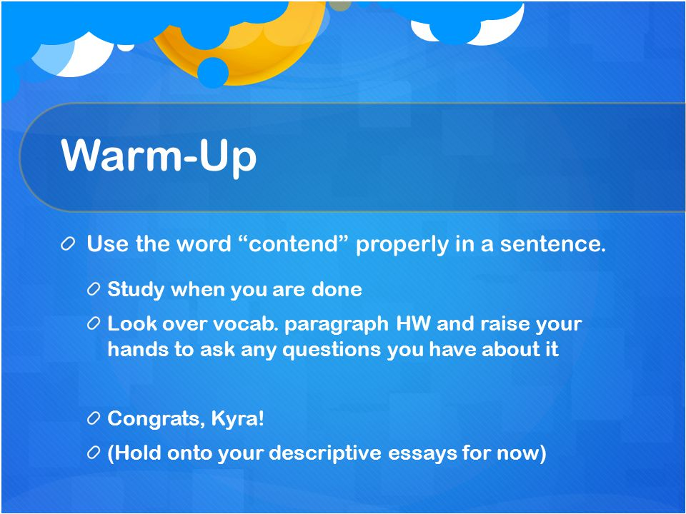 Warm-Up Use the word contend properly in a sentence.