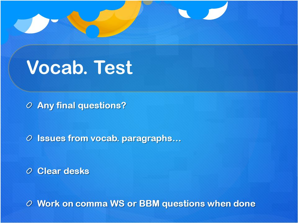 Vocab. Test Any final questions Issues from vocab. paragraphs…