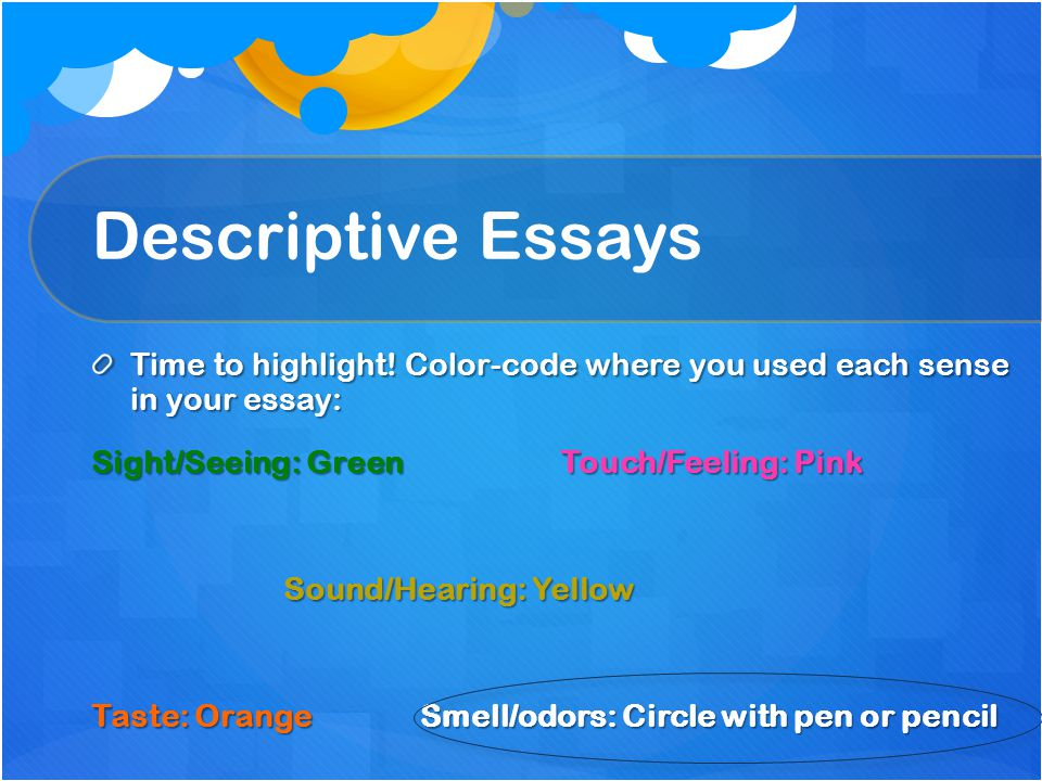 Descriptive Essays Time to highlight! Color-code where you used each sense in your essay: