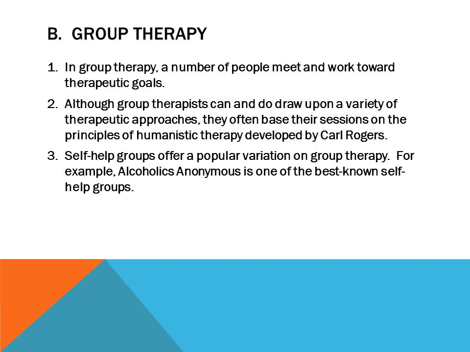 B. Group Therapy In group therapy, a number of people meet and work toward therapeutic goals.