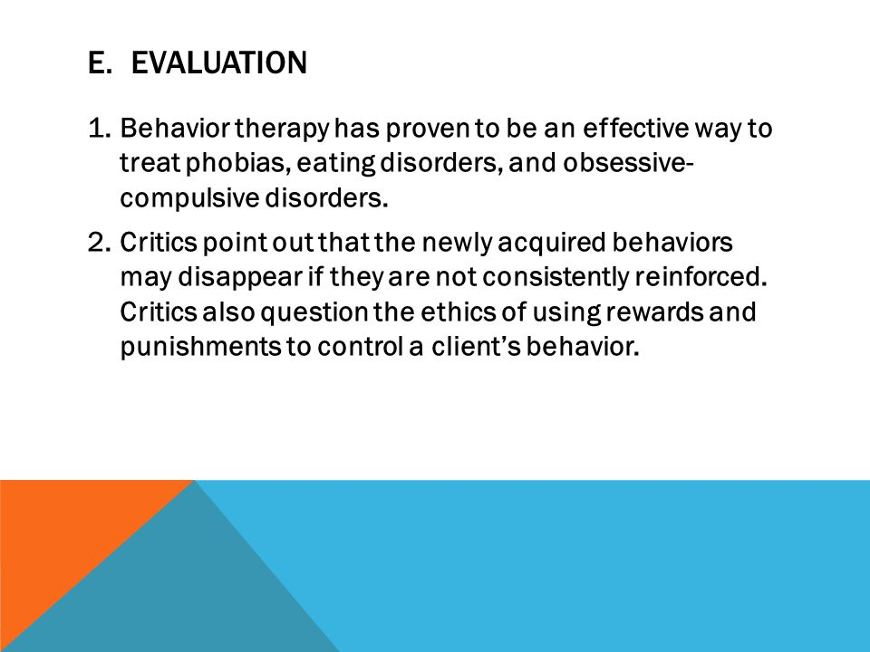 E. Evaluation Behavior therapy has proven to be an effective way to treat phobias, eating disorders, and obsessive- compulsive disorders.