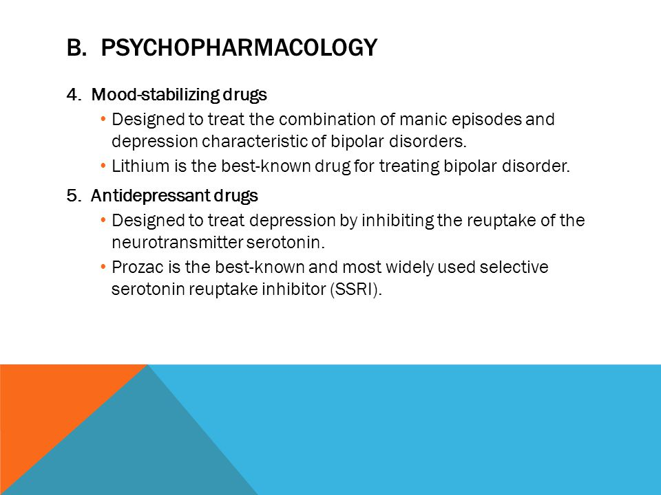 B. Psychopharmacology Mood-stabilizing drugs