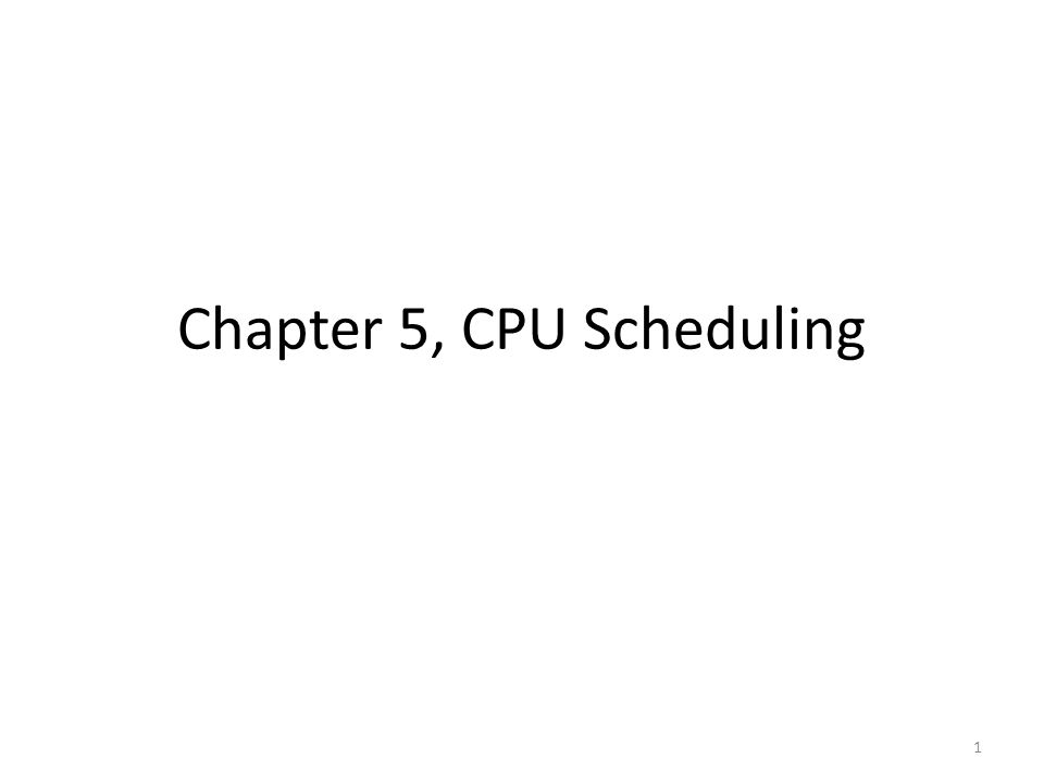 Chapter 5, CPU Scheduling