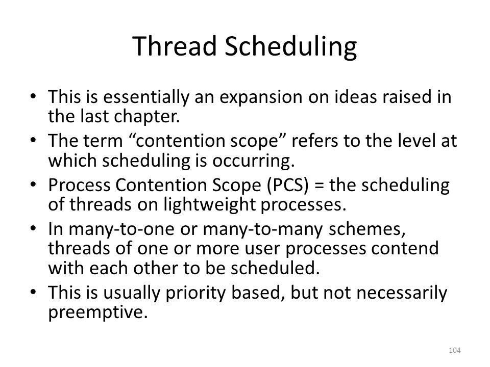 Thread Scheduling This is essentially an expansion on ideas raised in the last chapter.