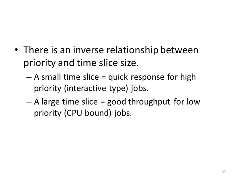There is an inverse relationship between priority and time slice size.