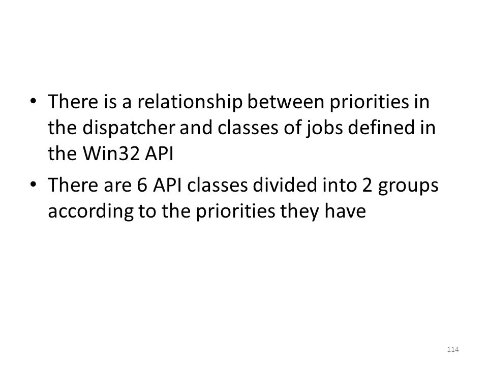 There is a relationship between priorities in the dispatcher and classes of jobs defined in the Win32 API