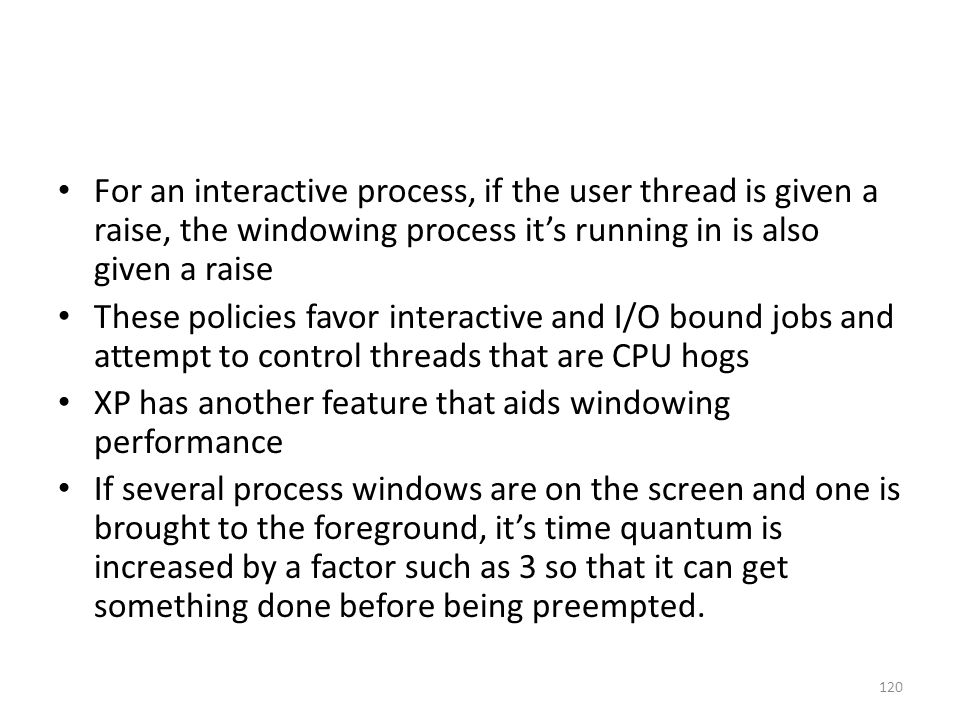 For an interactive process, if the user thread is given a raise, the windowing process it's running in is also given a raise