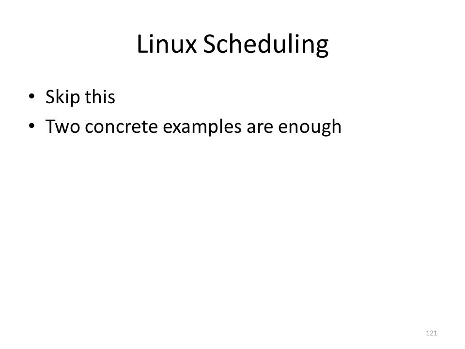 Linux Scheduling Skip this Two concrete examples are enough