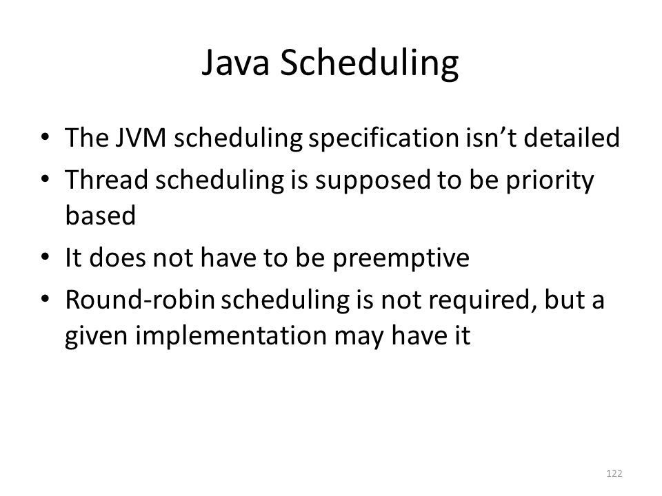 Java Scheduling The JVM scheduling specification isn't detailed