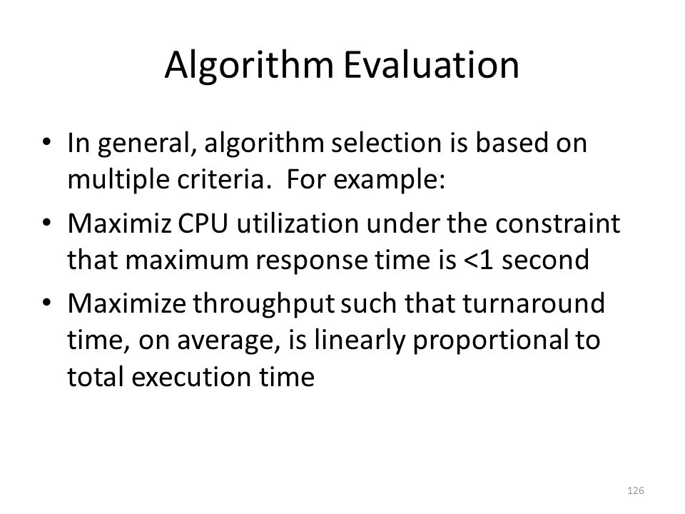 Algorithm Evaluation In general, algorithm selection is based on multiple criteria. For example: