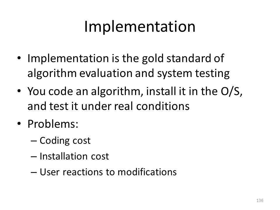 Implementation Implementation is the gold standard of algorithm evaluation and system testing.