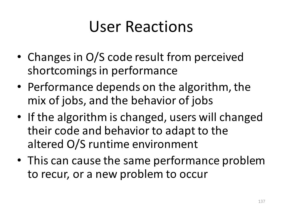 User Reactions Changes in O/S code result from perceived shortcomings in performance.