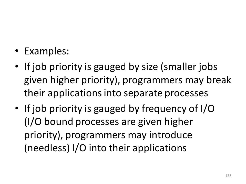 Examples: If job priority is gauged by size (smaller jobs given higher priority), programmers may break their applications into separate processes.
