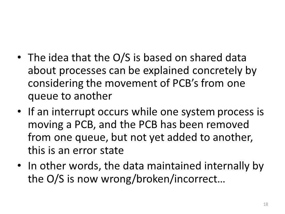 The idea that the O/S is based on shared data about processes can be explained concretely by considering the movement of PCB's from one queue to another
