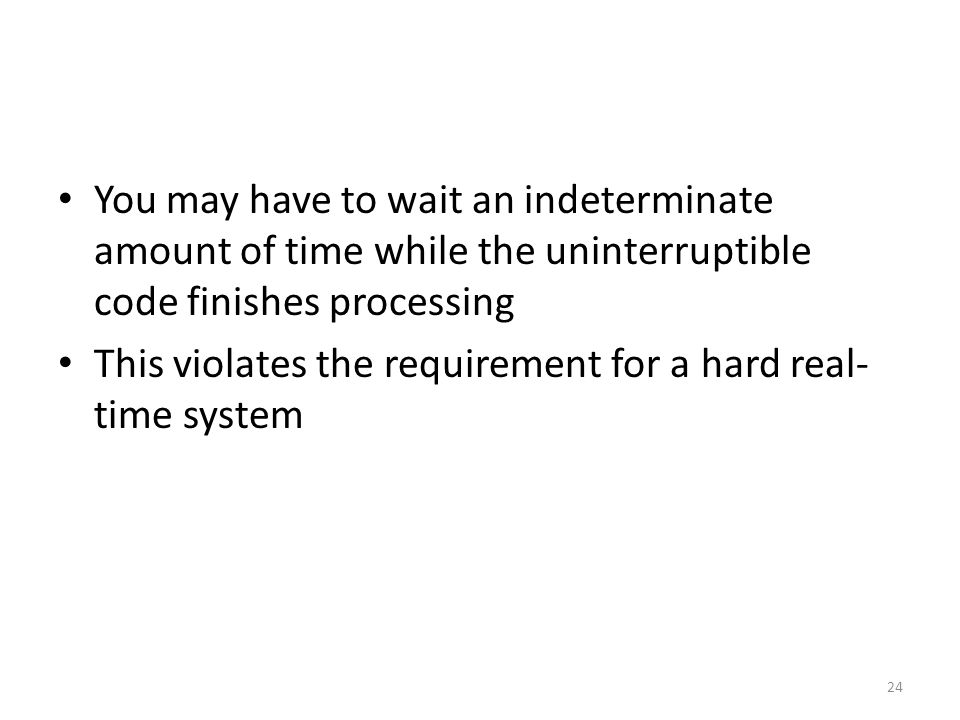 You may have to wait an indeterminate amount of time while the uninterruptible code finishes processing