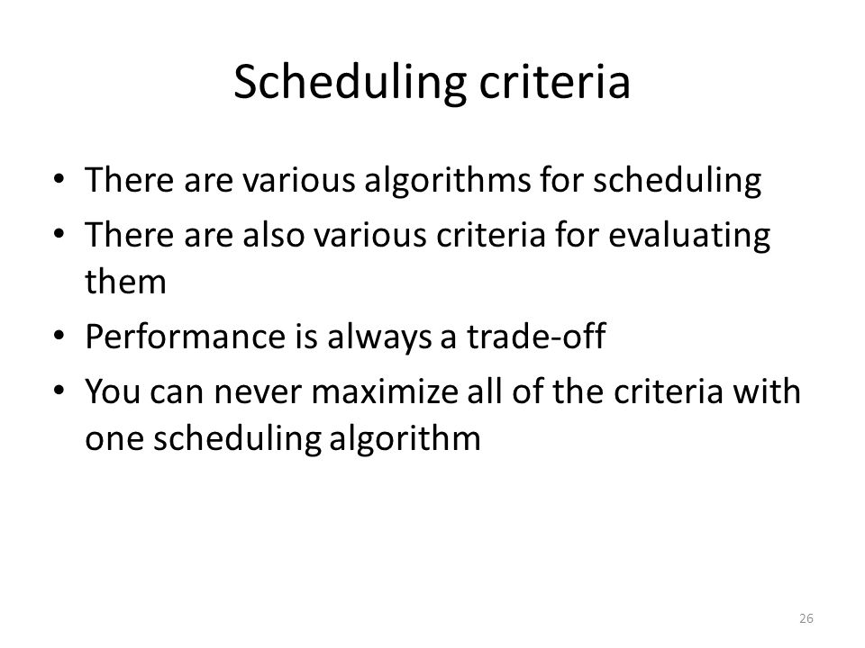 Scheduling criteria There are various algorithms for scheduling