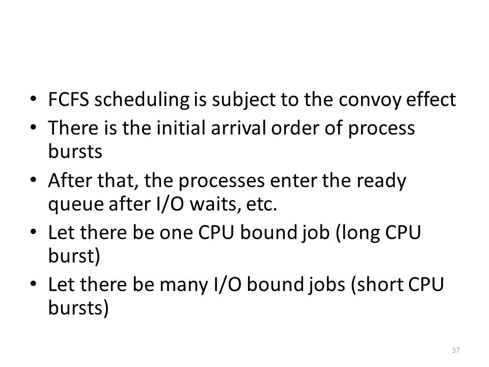 FCFS scheduling is subject to the convoy effect