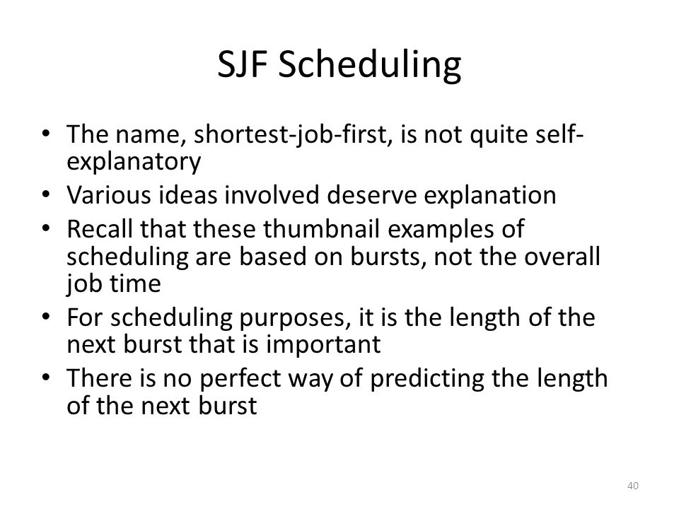 SJF Scheduling The name, shortest-job-first, is not quite self-explanatory. Various ideas involved deserve explanation.