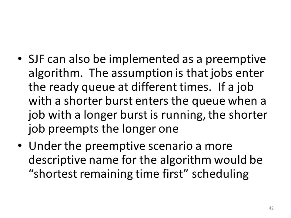 SJF can also be implemented as a preemptive algorithm