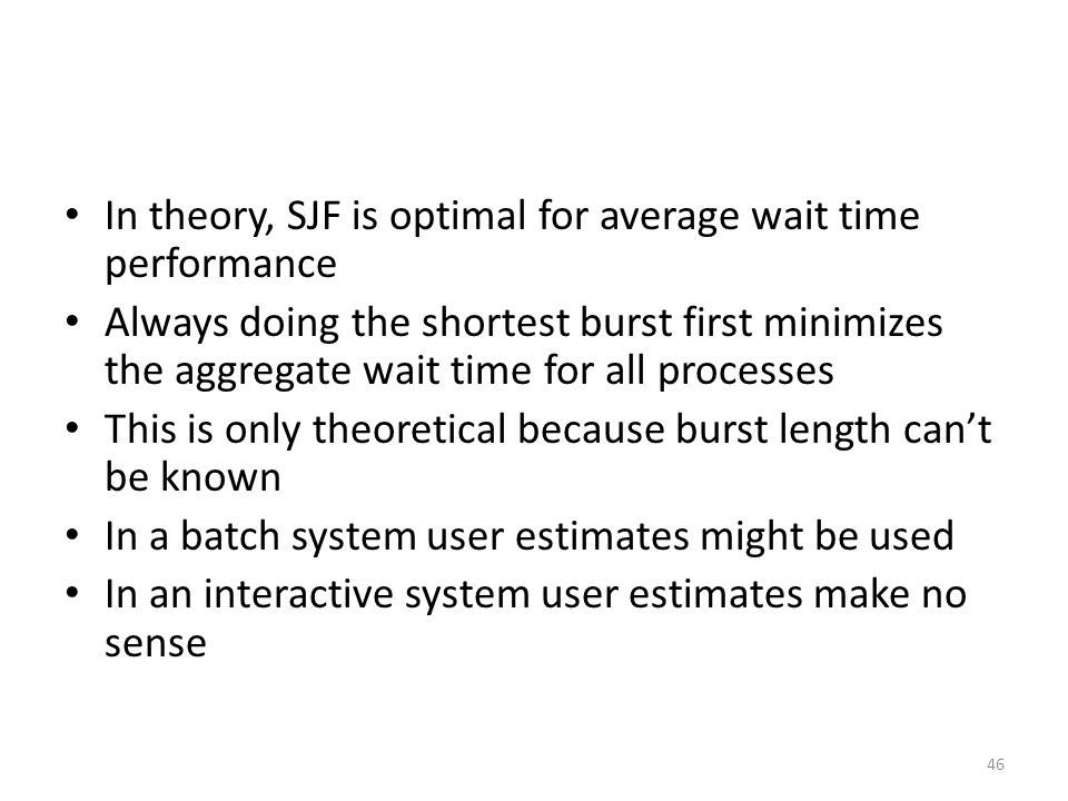 In theory, SJF is optimal for average wait time performance