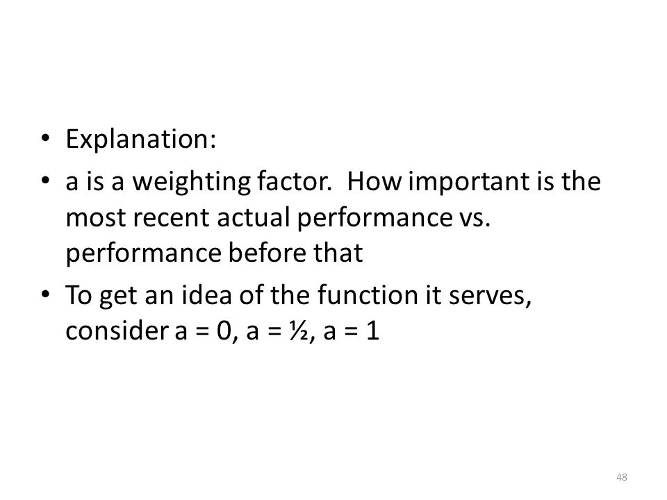 Explanation: a is a weighting factor. How important is the most recent actual performance vs. performance before that.
