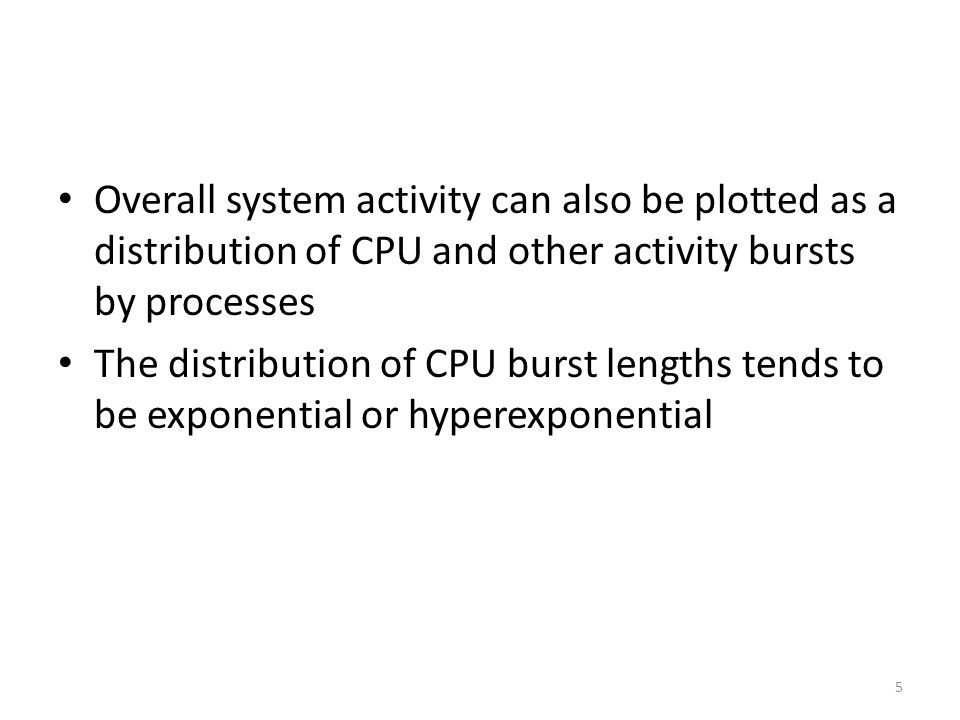 Overall system activity can also be plotted as a distribution of CPU and other activity bursts by processes