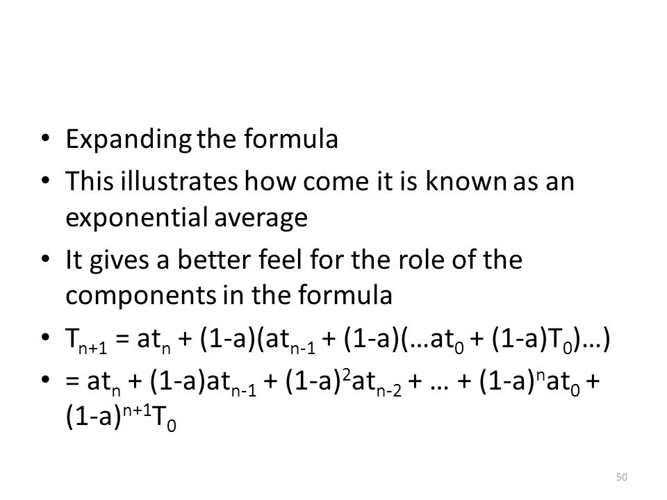 Expanding the formula This illustrates how come it is known as an exponential average.